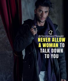 NEVER ALLOW A WOMAN TO TALK DOWN TO YOU #breakup #love #couple #feelings #emotions #happiness #life #hurt #relationship #relationshipgoals #couple #lovequotes #romance #romantic #boyfriend #girlfriend #hurt #loneliness #pain #emotions #bf #gf #goals #love #loveforever #lovestory #soulmate #soulmates #quotesaboutlife #hurt #onesidedlove #us #ex #money #golddigger #Gentlemansthought