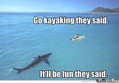 Go Kayaking They Said