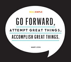 """Go forward, attempt great things, accomplish great things."" —Mary Lyon #quotes"