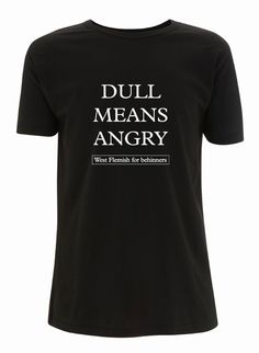 westvlaamse t shirts Angry B, Shirts With Sayings, My Style, Funny, Mens Tops, T Shirt, Dressing Room, Shirt Quotes, Mud