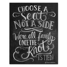 "This elegant, yet rustic print is the perfect way to welcome guests to your ceremony and set the tone for your special day. ""Choose a seat not a side - We're all family once the knot is tied"" is hand"