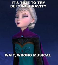 Wrong musical... We're looking at you, Frozen! We can't wait for NOW Disney 3 :) Frozen quotes, Wicked musical reference defying gravity