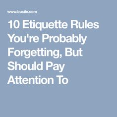 10 Etiquette Rules You're Probably Forgetting, But Should Pay Attention To