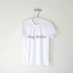 Hug Dealer T-shirt $12.99 ; Hug Dealer Shirt ; Humor ; Cute  ; #Tumblr ;  #Hipster Teen Fashion ; Shop More Tumblr Graphic Tees at http://kissmebangbang.com/product-category/tumblr-inspired/