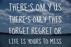 There's only us. There's only this. Forget regret or life is yours to miss. <3 Rent.