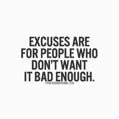 NO excuses, whining or complaining. That is lame.are NOT lame. And can accomplish MORE than you think! And definitely MORE than those who complaine, whine & make excuses. Inspirational Quotes Pictures, Great Quotes, Quotes To Live By, Motivational Quotes, Words Quotes, Wise Words, Me Quotes, Strong Quotes, 5am Club