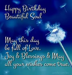 Happy birthday beautiful soul may this day be full of love, joy & blessings & mayall your wishes come true. Description from pixteller.com. I searched for this on bing.com/images