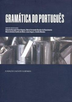 Gramática do português / comissão organizadora Eduardo Buzaglo Paiva Raposo ... [et al.] ; colaboração de Graça Vicente e Rita Veloso - Lisboa : Fundação Calouste Gulbenkian, 2013 2 vol.