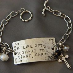 If Life Gets Too Hard to Stand, Kneel Handstamped Bracelet