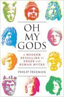 Oh My Gods: A Modern Retelling of Greek and Roman Myths, by Philip Freeman (Non-Fiction). A professor of classics and visiting scholar at the Harvard Divinity school presents modern interpretations of traditional Greek and Roman myths that render classic themes accessible to a new generation of readers.