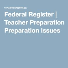 Federal Register | Teacher Preparation Issues
