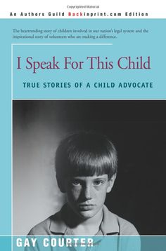 I Speak for This Child: True Stories of a Child Advocate - Award winning author Gay Courter recounts her experience as a Court Appointed Special Advocate (CASA) Volunteer Up Book, Book Nerd, Good Books, Books To Read, Foster Care Adoption, Stories For Kids, Book Recommendations, Book Lists, Self Help