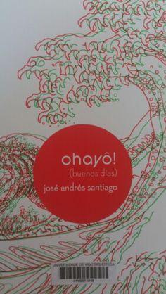 Ohayô! (buenos días) / José Andrés Santiago ; [textos, Alberto Carton... (et al.)]