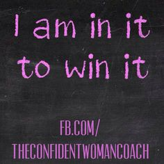 Daily Affirmation: I'm in it to win it. #ConfidentWomenConnect
