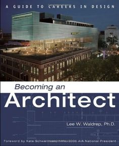 Becoming an Architect- A Guide to Careers in Design by Lee Waldrep http://www.bookscrolling.com/31-best-books-architecture/