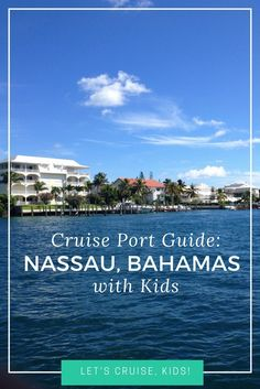 Cruise Port Guide - Nassau Bahamas with Kids. What to do, how to get around, what to see