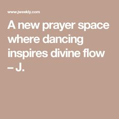 A new prayer space where dancing inspires divine flow – J.