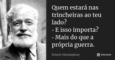Quem estará nas trincheiras ao teu... Ernest Hemingway Ernest Hemingway, Einstein, Philosophy, Knowledge, Mindfulness, Lettering, Thoughts, Education, My Love