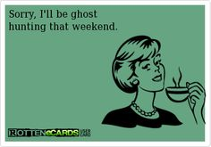 It's one of those days where you'll be lucky not to see me on the news.the last two days actually Ghost Adventures, One Of Those Days, Ghost Hunting, My Demons, E Cards, Adult Humor, Just For Laughs, Laugh Out Loud, True Stories