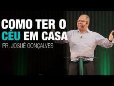 Como ter o céu em casa - Pr Josué Gonçalves - YouTube