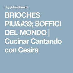 BRIOCHES PIU' SOFFICI DEL MONDO | Cucinar Cantando con Cesira