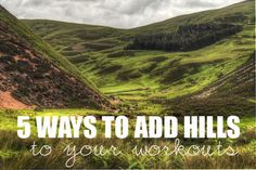 5 Reasons You Should Add Hills to Your Training - 30 Something Mother Runner
