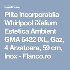 Plita incorporabila Whirlpool iXelium Estetica Ambient GMA 6422 IXL, Gaz, 4 Arzatoare, 59 cm, Inox - Flanco.ro Kitchen, Cooking, Kitchens, Cuisine, Cucina