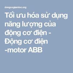 Tối ưu hóa sử dụng năng lượng của động cơ điện - Động cơ điện -motor ABB