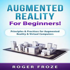 Augmented Reality for Beginners!: Principles & Practices ...