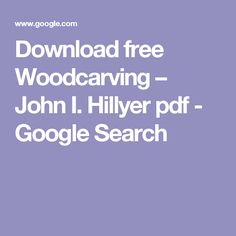 Download free Woodcarving – John I. Hillyer pdf - Google Search Woodworking Magazines, Woodcarving, Pdf, Google Search, Free, Wood Carvings, Wood Sculpture, Wood Carving, Wood Turning