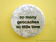 So many geocaches so little time by geektuary on Etsy, $2.00