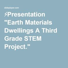 "⚡Presentation ""Earth Materials Dwellings A Third Grade STEM Project."""