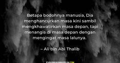 Ali Bin Abi Thalib, Islamic Quotes, Life Quotes, Instagram, Quotes About Life, Quote Life, Living Quotes, Quotes On Life, Life Lesson Quotes