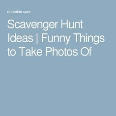 Scavenger Hunt Ideas   Funny Things to Take Photos Of