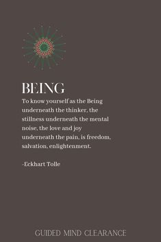 Spiritual Eckhart Tolle quote: Being. Cool design by Guided Mind Clearance, Advanced therapy - spirituality Spiritual Quotes, Wisdom Quotes, Positive Quotes, Motivational Quotes, Life Quotes, Inspirational Quotes, Meditation Quotes, Mindfulness Quotes, Now Quotes