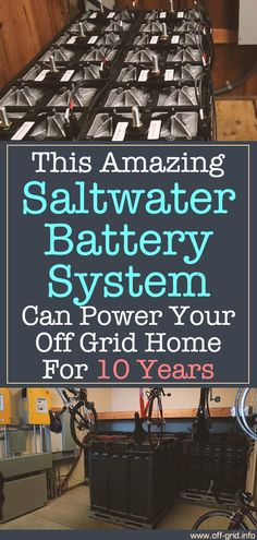 This Amazing Saltwater Battery System Can Power Your Off Grid Home For 10 Years! - Off-Grid This Amazing Saltwater Battery System Can Power Your Off Grid Home For 10 Years! - Off-Grid
