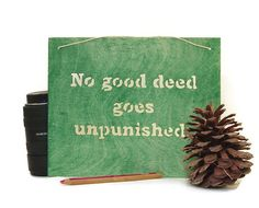 Hey, I found this really awesome Etsy listing at https://www.etsy.com/listing/206313472/wood-sign-no-good-deed-goes-unpunished