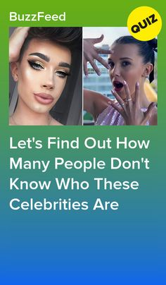 Let'S find out how many people don't know who these celebrities are