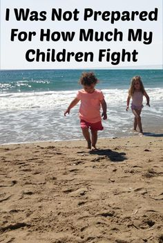 I Was Not Prepared For How Much My Children Fight. Parenting small children. Dealing with fighting and sibling rivalry.