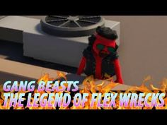 Gang Beasts the Legend of Flex Wrecks - YouTube