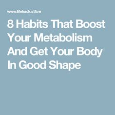 8 Habits That Boost Your Metabolism And Get Your Body In Good Shape