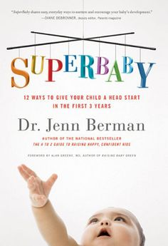 SuperBaby: 12 Ways to Give Your Child a Head Start in the First 3 Years by Jenn Mann