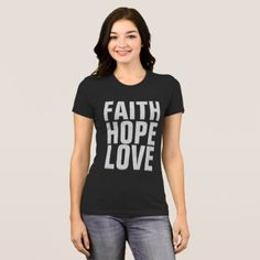 FAITH HOPE LOVE Christian T-shirts - love gifts cyo personalize diy
