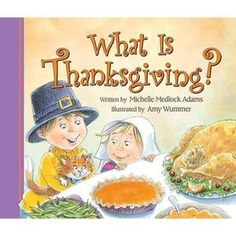 What Is Thanksgiving?   many great kids books esp holiday ones (Amy Wummer ) love