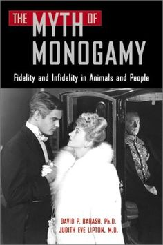"The Myth of Monogamy: Fidelity and Infidelity in Animals and People by David P. Barash and Judith Eve Lipton – If you think animal behaviour has anything to do with human behaviour, or conceive of your love affairs as ""mating strategies,"" this one's for you."