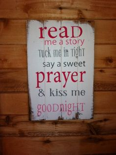 """Read me a story tuck me in tight say a sweet prayer and kiss me goodnight 14""""w x21""""h hand-painted wood sign"""