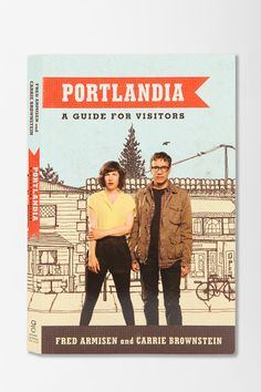 Portlandia: A Guide For Visitors By Fred Armisen & Carrie Brownstein  Loved the TV show so I can't wait to read this.