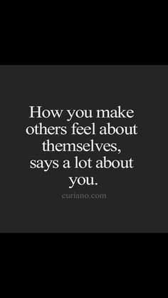 How you make others feel, Susan - is priceless