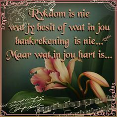 Rykdom is nie wat jy besit nie,maar wat in jou hart is Afrikaanse Quotes, Goeie More, Inspirational Qoutes, Wise Words, House, Inspiration Quotes, Motivational Quotes, Haus, Word Of Wisdom