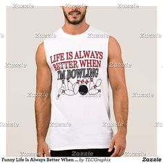 Shop Funny Life Is Always Better When Im Bowling Sleeveless Shirt created by TLCGraphix. Best Dad Gifts, Cool Gifts, Gifts For Dad, Bowling Pins, Funny Life, Life Humor, Sleeveless Shirt, Fit Women, Dads